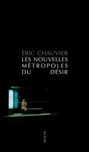 Eric Chauvier Les Nouvelles métropoles du désir