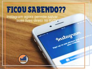 Novidade da vez no instagram é que agora permite salvar suas lives direto no IGTV