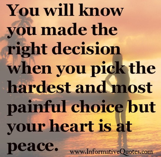 you-will-know-you-made-the-right-decision-when-you-pick-the-hardest-and-most-painful-choice