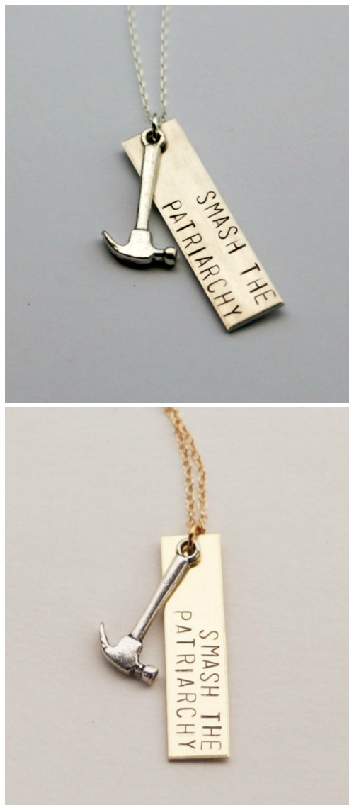 A handmade 'Smash the Patriarchy' necklace, complete with cute little hammer.