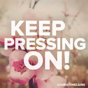 keep pressing on
