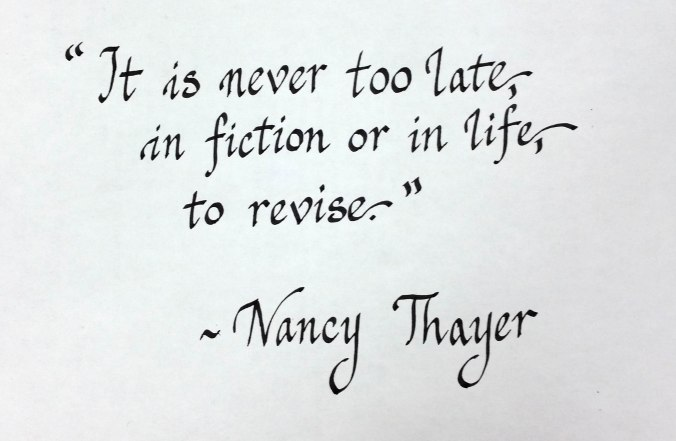 """It is never too late, in fiction or in life to revise."" Nancy Thayer"