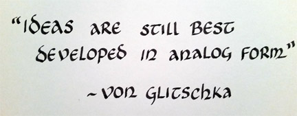 Ideas are still best developed in analog form. Von Glitschka