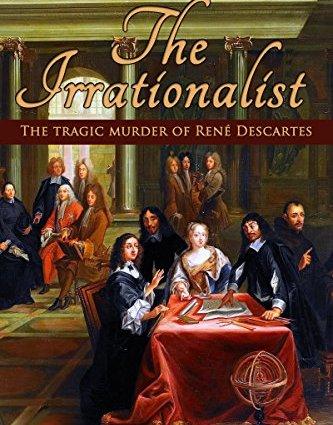 The Irrationalist: The Tragic Murder of Rene Descartes