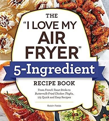 I Love My Air Fryer 5-Ingredient Recipe Book
