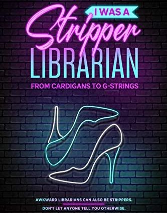 I was a Stripper Librarian