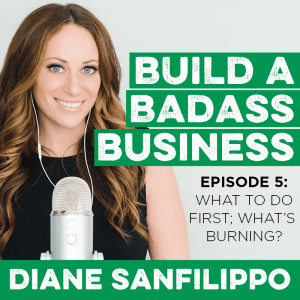 What to do First - What's Burning #5 - Diane Sanfilippo | Build a Badass Business