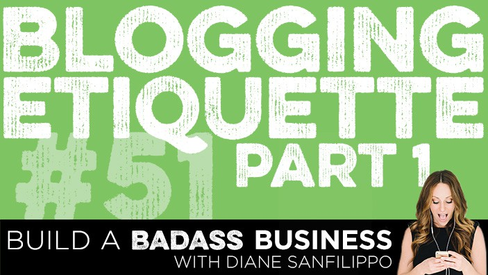 Blogging Etiquette Episode #51 - Diane Sanfilippo | Build a Badass Business