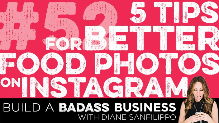 5 Tips for Better Food Photos on Instagram #52 - Diane Sanfilippo | Build a Badass Business