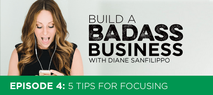 5 Tips on Focusing #4 - Diane Sanfilippo | Build a Badass Business