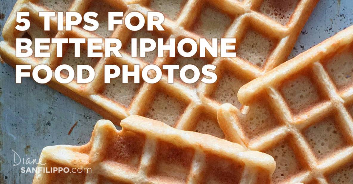 5 Tips for Better iPhone Food Photography | Diane Sanfilippo