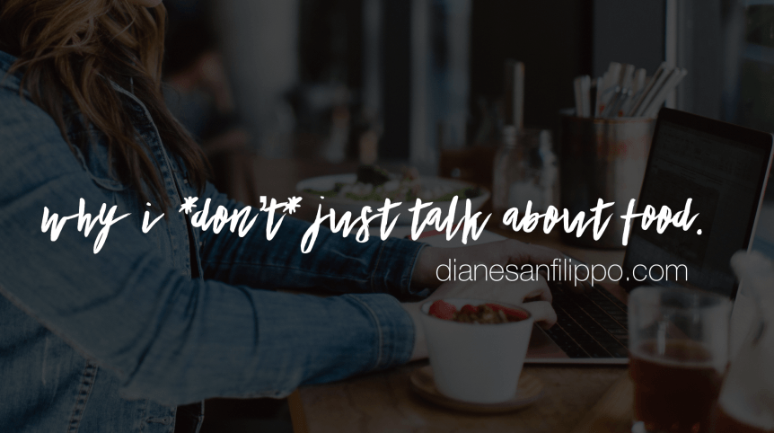 Why I *don't* just talk about food. #DIANEDIRECT | Diane Sanfilippo