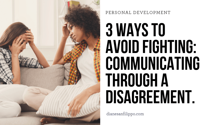 3 Ways to Avoid Fighting: Communicating Through a Disagreement. | Diane Sanfilippo