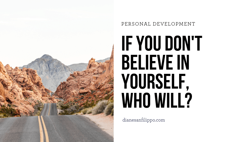 If you don't believe in yourself, who will? | Diane Sanfilippo