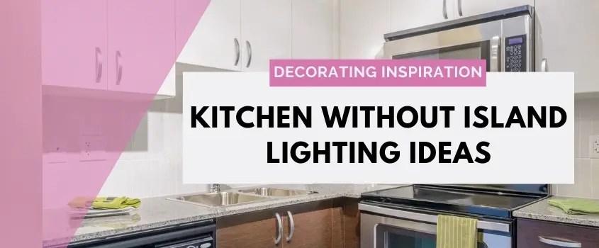 7 no island kitchen lighting ideas