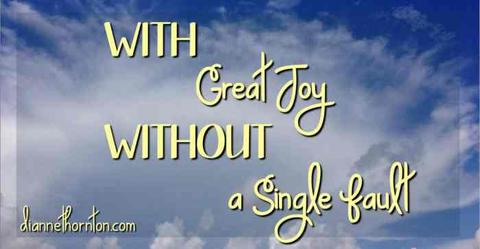 A joy-filled day is coming when God will bring us into His presence--WITHOUT a single fault!