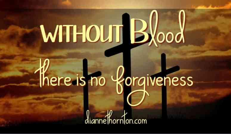 WITHOUT Blood There Is No Forgiveness