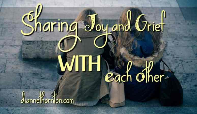 Sharing Grief and Joy WITH Each Other
