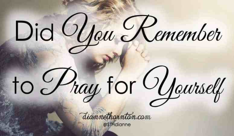 Did You Remember to Pray for Yourself?