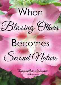 Even when old age steals our minds,blessing others becomes second nature when we've made it our way of life and heart.