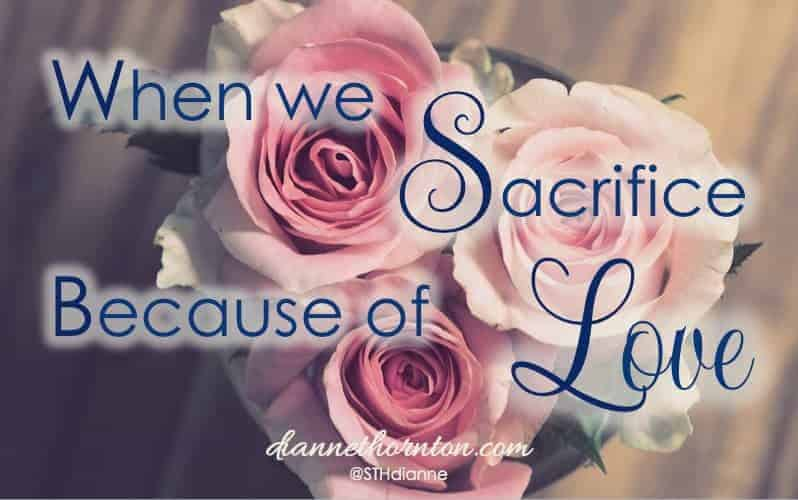 When We Sacrifice Because of Love