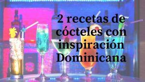2 recetas de cócteles con inspiración Dominicana