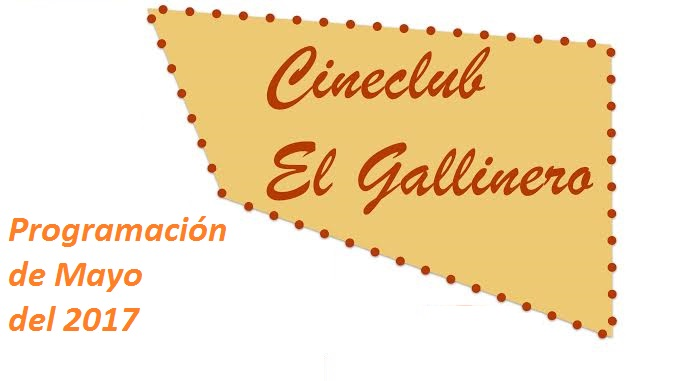 Programación de las películas de Mayo 2017 CineClub el Gallinero