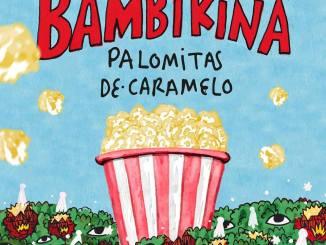 BAMBIKINA estrena el videoclip de Palomitas de caramelo