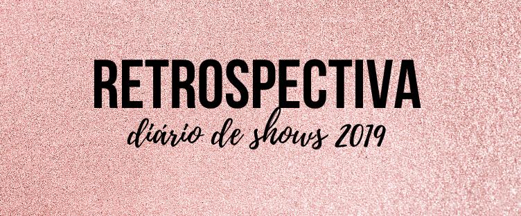 restrospectiva diário de shows 2019