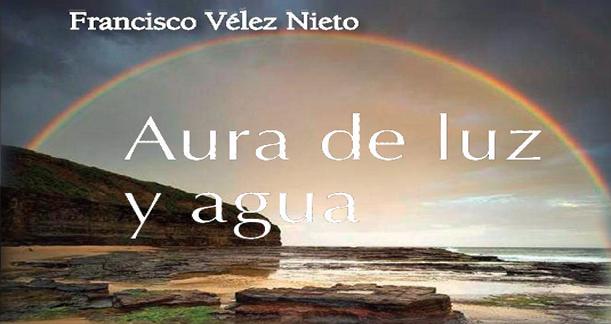 """Sobre """"Aura de Luz y de Agua"""" de Paco Vélez"""