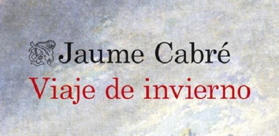 Viaje de invierno, de Jaume Cabré, rendición de cuentas ante la belleza y el horror