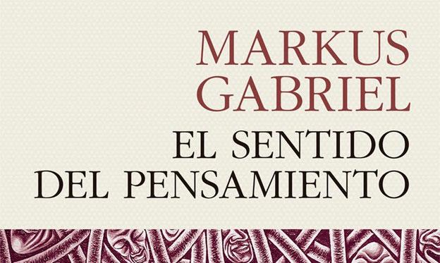 Markus Gabriel El sentido del pensamiento