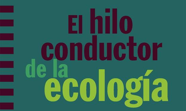 El hilo conductor de la ecología