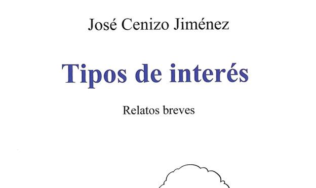 El Profesor e Investigador José Cenizo Publica el Libro de Relatos Breves Tipos de Interés