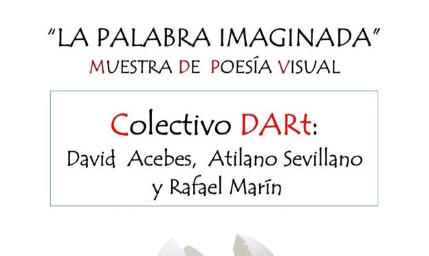 """El Colectivo DARt de POESÍA Visual Expone """"La Palabra Imaginada"""""""