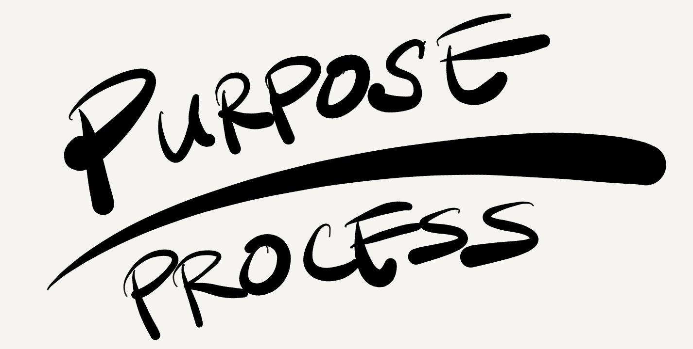 Purpose over process. Purpose over everything.