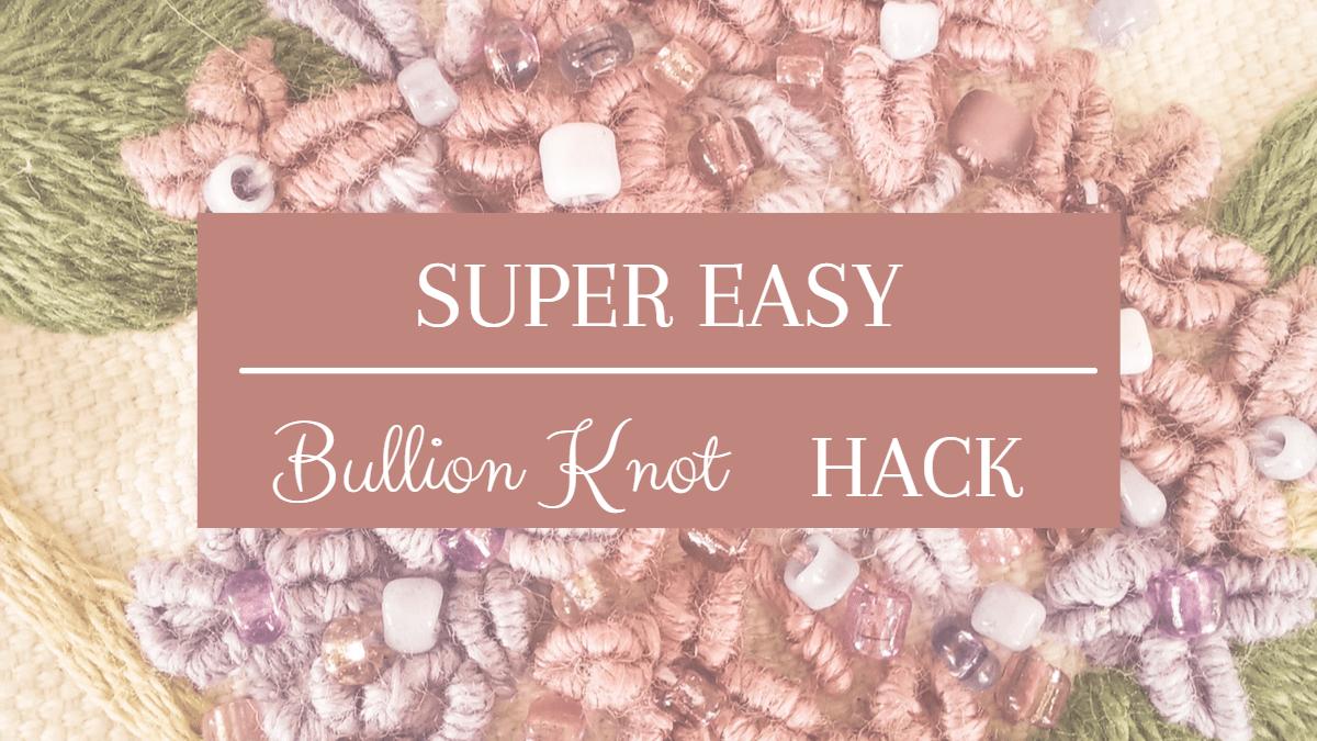 super easy bullion knot hack