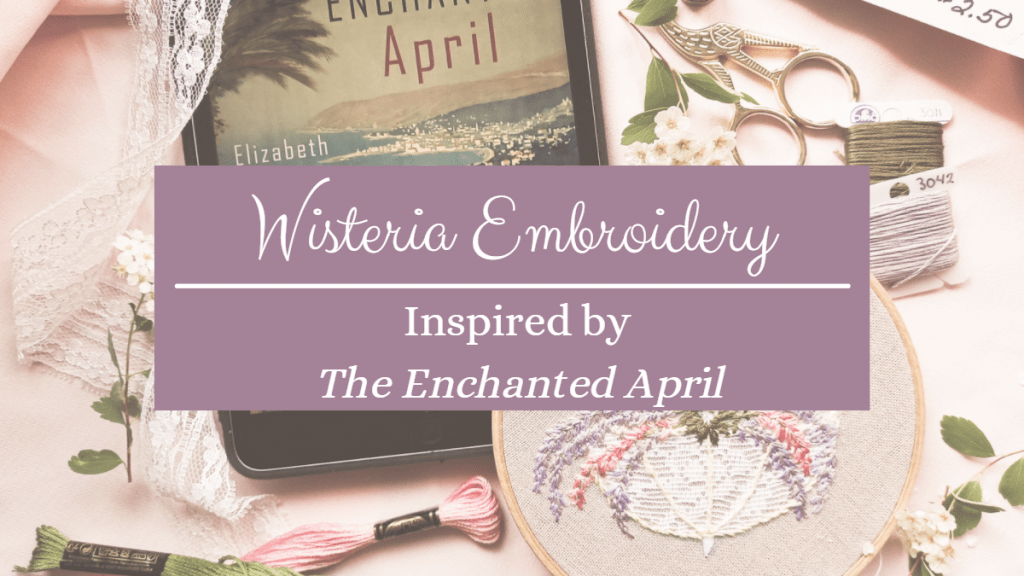 wisteria embroidery inspired by The Enchanted April