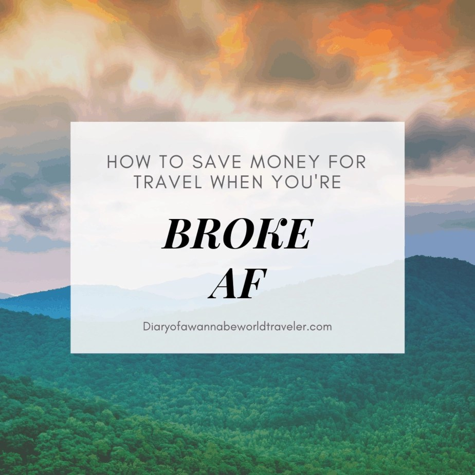 6 Ways to Save Money for Travel When You're Broke AF.