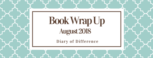 book wrap up august 2018 blog diary of difference books love