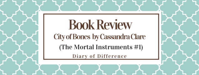 City of Bones (The Mortal Instruments #1) by Cassandra Clare [BOOK REVIEW] books blog blogging diary of difference diaryofdifference