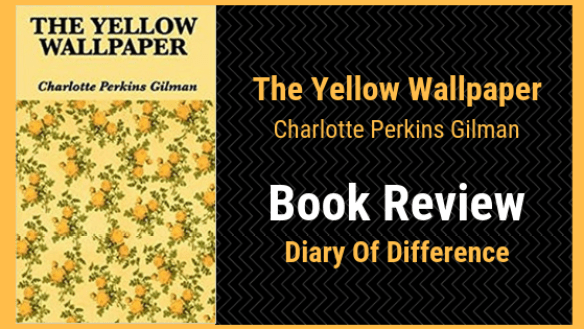 The Yellow Wallpaper Charlotte Perkins Gilman book review diary of difference books classic novel short story
