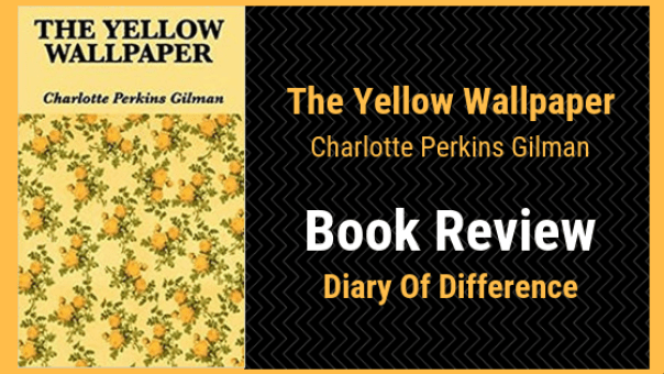 The Yellow Wallpaper Charlotte Perkins Gilman book review diary of difference books classic novel short story goodreads