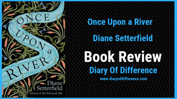 once upon a river diane setterfield book review diary of difference love fairytale fairy tale story telling england uk