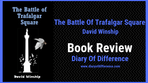 The Battle of Trafalgar Square david winship history author goodreads netgalley book books review blog diary of difference diaryofdifference