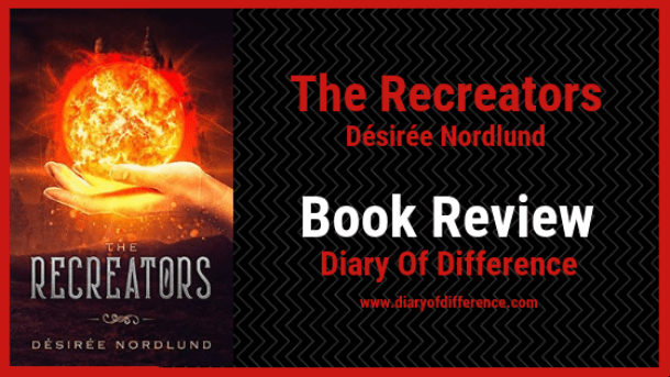 the recreators desiree nordlund book review books blog wordpress diary of difference diaryofdifference goodreads fantasy god young adult
