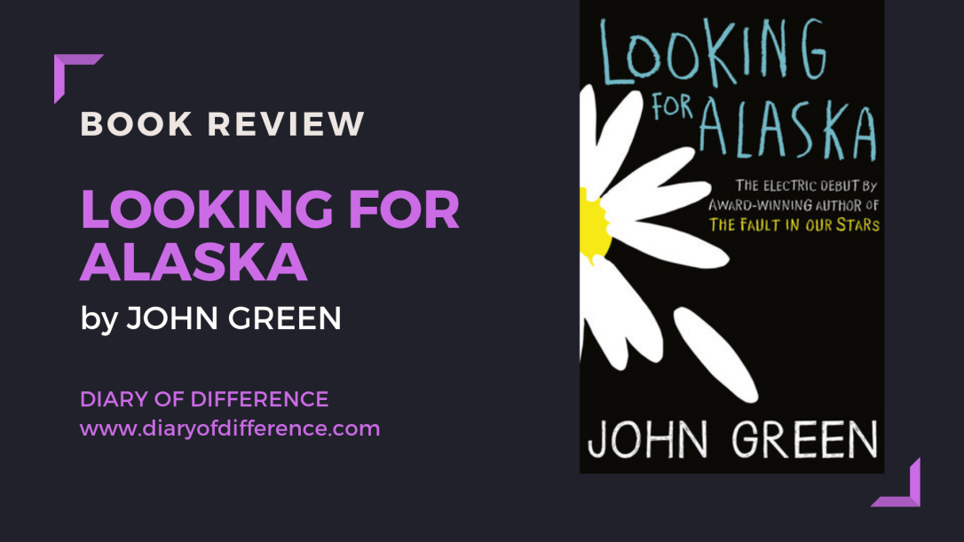 Looking for Alaska - John Green harper collins harpercollins uk book review books diary of difference diaryofdifference