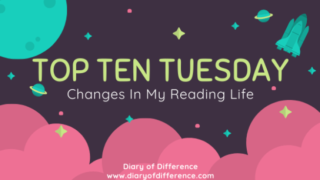 top ten tuesday changes in my reading life diary of difference blog blogging book books goodreads netgalley