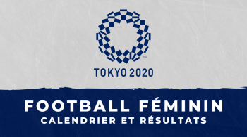 Football féminin – Jeux Olympiques de Tokyo – Calendrier et résultats