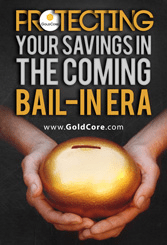 GoldCore: Your savings in the coming Bail-in Era